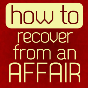 how to recover from an affair or infidelity
