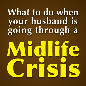 what to do when husband going through midlife crisis